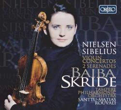 Violin Concertos / 2 Serenades by Nielsen ,   Sibelius ;   Baiba Skride ,   Tampere Philharmonic Orchestra ,   Santtu-Matias Rouvali